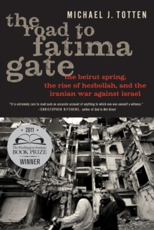 The Road to Fatima Gate : The Beirut Spring, the Rise of Hezbollah, and the Iranian War Against Israel, Paperback / softback Book