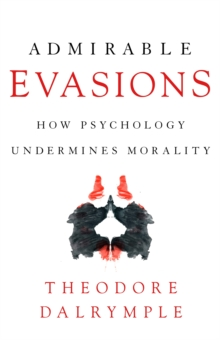 Admirable Evasions : How Psychology Undermines Morality, Hardback Book