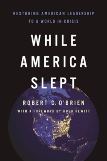 While America Slept : Restoring American Leadership to a World in Crisis, Hardback Book