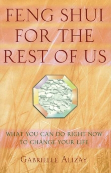 Feng Shui for the Rest of Us : What You Can Do Right Now to Change Your Life, Hardback Book