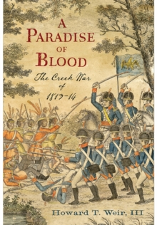 A Paradise of Blood : The Creek War of 1813-14, Hardback Book
