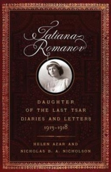 Tatiana Romanov, Daughter of the Last Tsar : Diaries and Letters, 1913-1918, Hardback Book