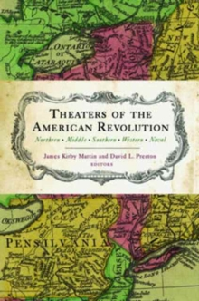 Theaters of the American Revolution : Northern Middle Southern Western Naval, Hardback Book