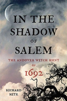 In the Shadow of Salem : The Andover Witch Hunt of 1692, Hardback Book