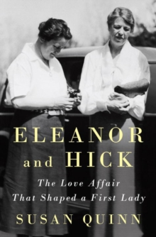 Eleanor And Hick : The Love Affiar That Shaped a First Lady, Hardback Book
