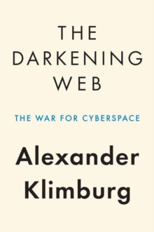 The Darkening Web : The War for Cyberspace, Hardback Book