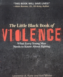 The Little Black Book of Violence : What Every Young Man Needs to Know About Fighting, Paperback Book