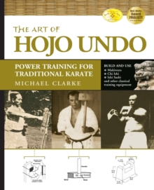 The Art of Hojo Undo : Power Training for Traditional Karate, Paperback Book