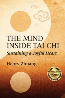 The Mind Inside Tai Chi Chuan : Sustaining a Joyful Heart, Paperback / softback Book