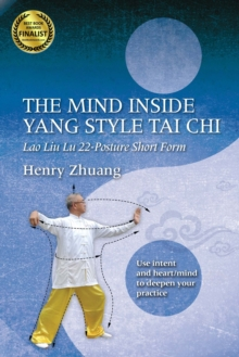 The Mind Inside Yang Style Tai Chi : Lao Liu Lu 22-Posture Short Form, Paperback / softback Book