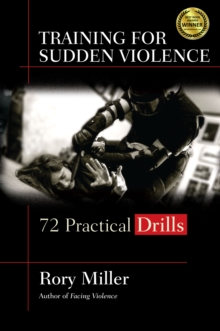 Training for Sudden Violence : 72 Practical Drills, Paperback / softback Book