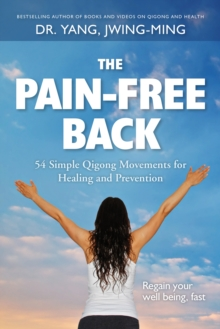 The Pain-Free Back : 54 Simple Qigong Movements for Healing and Prevention, Paperback / softback Book
