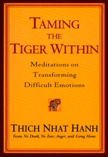 Taming the Tiger within : Meditations on Transforming Difficult Emotions, Paperback / softback Book