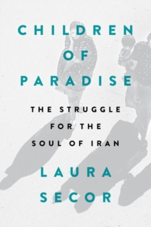 Children Of Paradise : The Struggle for the Soul of Iran, Hardback Book