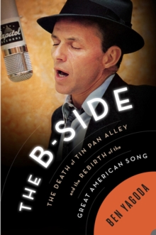 The B-Side : The Death of Tin Pan Alley and the Rebirth of the Great American Song, Hardback Book