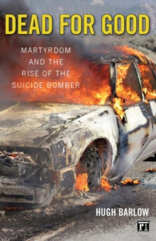 Dead for Good : Martyrdom and the Rise of the Suicide Bomber, Paperback / softback Book