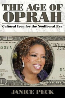 Age of Oprah : Cultural Icon for the Neoliberal Era, Paperback / softback Book