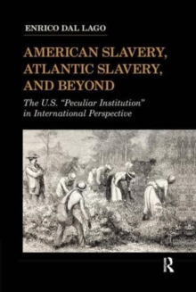 "American Slavery, Atlantic Slavery, and Beyond : The U.S. ""Peculiar Institution"" in International Perspective, Hardback Book"