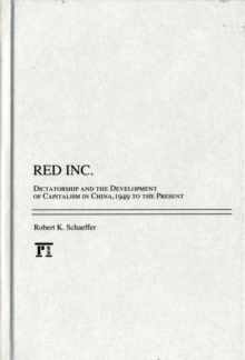 Red Inc. : Dictatorship and the Development of Capitalism in China, 1949-2009, Hardback Book