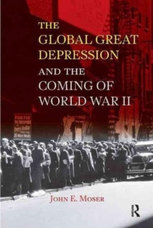 Global Great Depression and the Coming of World War II, Hardback Book