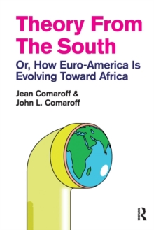 Theory from the South : Or, How Euro-America is Evolving Toward Africa, Paperback Book