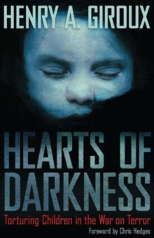 Hearts of Darkness : Torturing Children in the War on Terror, Paperback / softback Book