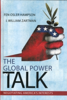 Global Power of Talk : Negotiating America's Interests, Hardback Book