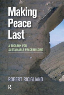 Making Peace Last : A Toolbox for Sustainable Peacebuilding, Hardback Book