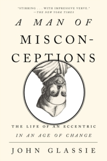 Man of Misconceptions : The Life of an Eccentric in an Age of Change, Paperback / softback Book