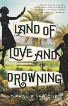 Land Of Love And Drowning : A Novel, Paperback Book