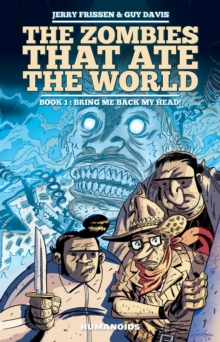 Zombies That Ate The World, The Book 1 : Bring Me Back My Head!, Hardback Book