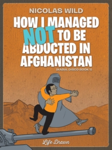 Kabul Disco Book 1 : How I managed not to be abducted in Afghanistan #1, Paperback / softback Book