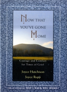 Now That You've Gone Home : Courage and Comfort for Times of Grief, Paperback / softback Book