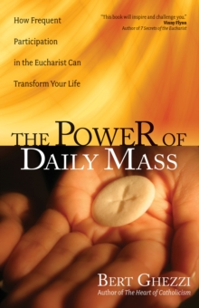 The Power of Daily Mass : How Frequent Participation in the Eucharist Can Transform Your Life, Paperback / softback Book