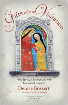 Gifts of the Visitation : Nine Spiritual Encounters with Mary and Elizabeth, Paperback / softback Book