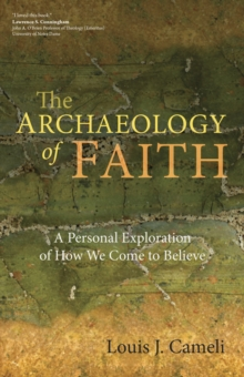 The Archaeology of Faith : A Personal Exploration of How We Come to Believe, Paperback / softback Book