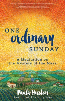 One Ordinary Sunday : A Meditation on the Mystery of the Mass, Paperback / softback Book
