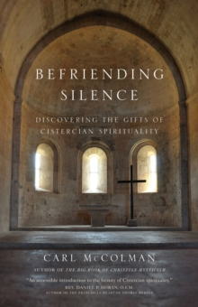 Befriending Silence : Discovering the Gifts of Cistercian Spirituality, Paperback / softback Book