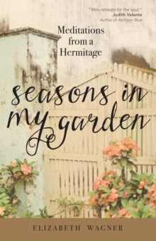 Seasons in My Garden : Meditations from a Hermitage, Paperback Book