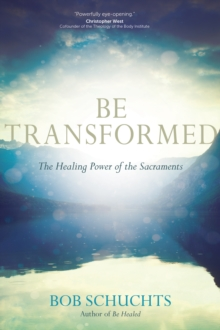 Be Transformed : The Healing Power of the Sacraments, Paperback / softback Book