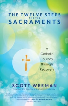 The Twelve Steps and the Sacraments : A Catholic Journey Through Recovery, Paperback Book