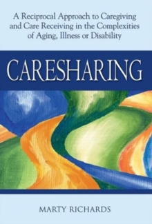 Caresharing : A Reciprocal Approach to Caregiving and Care Receiving in the Complexities of Aging, Illness or Disability, Paperback Book