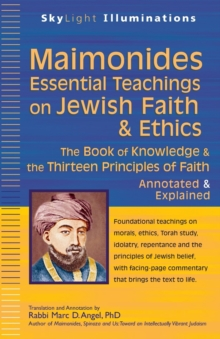 Maimonides-Essential Teachings on Jewish Faith & Ethics : The Book of Knowledge & the Thirteen Principles of FaithAnnotated & Explained, Paperback / softback Book
