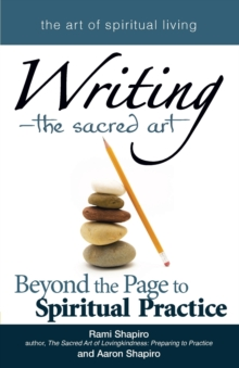 Writing - the Sacred Art : Beyond the Page to Spiritual Practice, Paperback / softback Book
