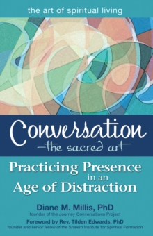 Conversation - the Sacred Art : Practicing Presence in an Age of Distraction, Paperback Book