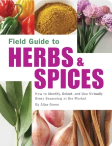 Field Guide to Herbs and Spices : How to Identify, Select, and Use Virtually Every Seasoning at the Market, Paperback Book