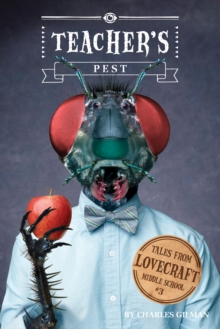 Tales From Lovecraft Middle School #3 : Teacher's Pest, Hardback Book