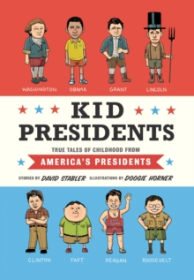 Kid Presidents : True Tales of Childhood from America's Presidents, EPUB eBook