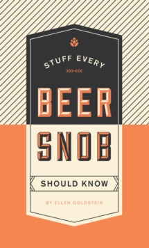 Stuff Every Beer Snob Should Know, Hardback Book