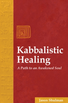 Kabbalistic Healing : A Path to an Awakened Soul, Paperback / softback Book